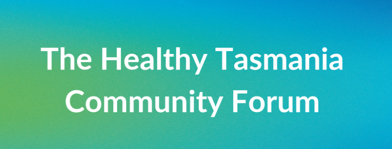 Healthy Tasmania Community Forum